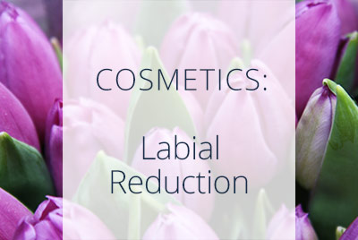 Cosmetics, Labial Reduction, Menopause Center Los Angeles