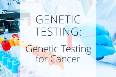 Genetic Testing for Cancer, Menopause Center Los Angeles