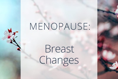 Breast Changes During Menopause, Los Angeles Obstetrician Thais Aliabadi