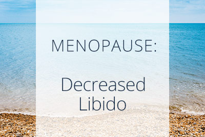 Menopause and Sex Drive, Decreased Libido, Menopause Center Los Angeles