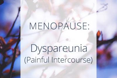 Menopause, Dyspareunia, Painful Intercourse, Menopause Center Los Angeles