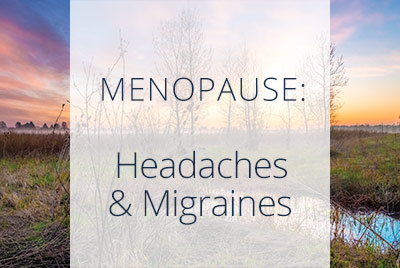 Menopause, Headaches and Migraines, Menopause Center Los Angeles