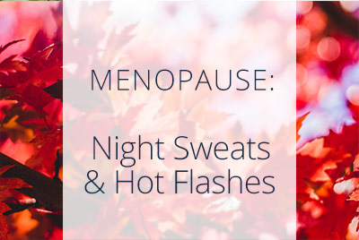 Menopause, Night Sweats and Hot Flashes, Menopause Center Los Angeles