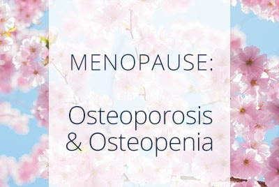Menopause, Osteoporosis and Osteopenia, Menopause Center Los Angeles