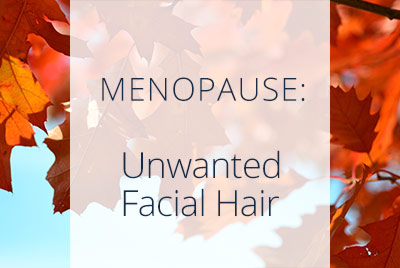 Menopause and Facial Hair, Menopause Center Los Angeles