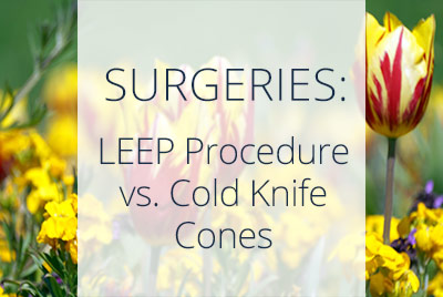 LEEP Procedure vs. Cold Knife Cones, Menopause Center Los Angeles