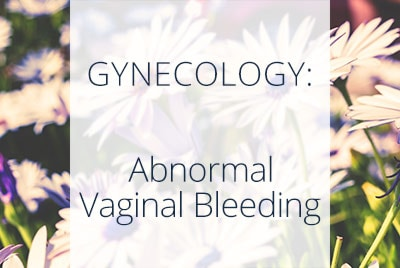 Gynecology, Abnormal Vaginal Bleeding, Los Angeles OBGYN
