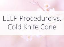LEEP Procedure vs. Cold Knife Cone