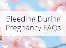 Bleeding During Pregnancy FAQ