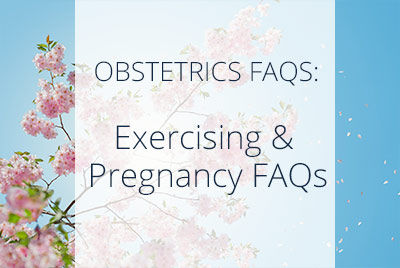 Exercising and Pregnancy FAQS , Los Angeles OBGYN THAIS ALIABADI